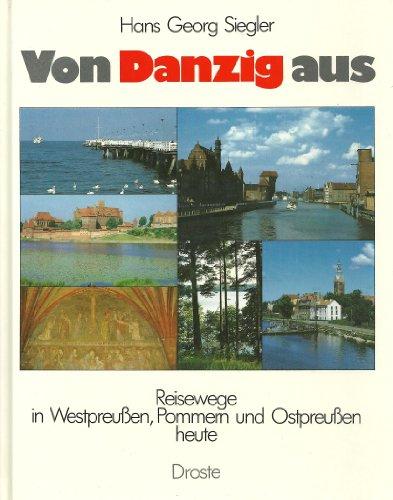 Von Danzig aus. Reisewege in Westpreußen, Pommern: HANS GEORG. SIEGLER