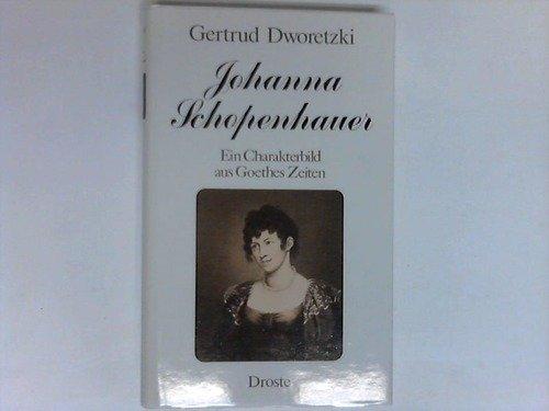 Johanna Schopenhauer, ein Charakterbild aus Goethes Zeiten - biographische Skizzen. - Meili-Dworetzki, Gertrud