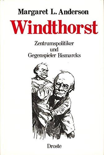 9783770007745: Windthorst. Zentrumspolitiker und Gegenspieler Bismarcks. Eine politische Biographie