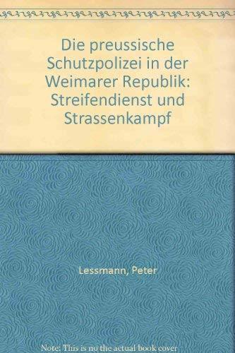 9783770007943: Die preussische Schutzpolizei in der Weimarer Republik: Streifendienst und Strassenkampf (German Edition)