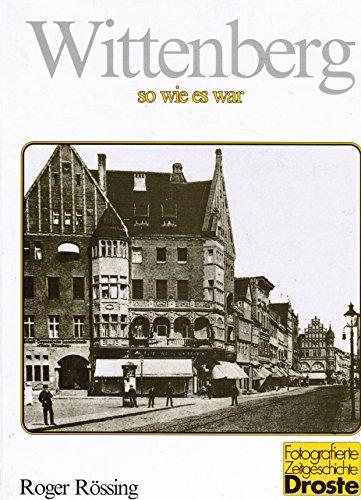 9783770010035: Wittenberg, so wie es war (Fotografierte Zeitgeschichte) (German Edition)