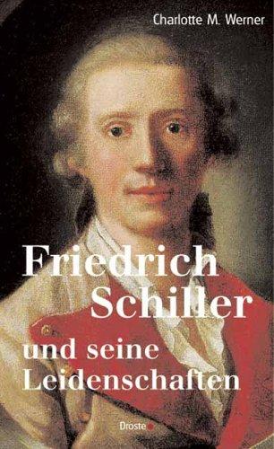 Friedrich Schiller und seine Leidenschaften - Werner Charlotte, M