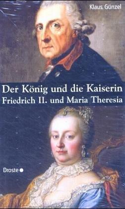 Der König und die Kaiserin : Friedrich II. und Maria Theresia. - Günzel, Klaus