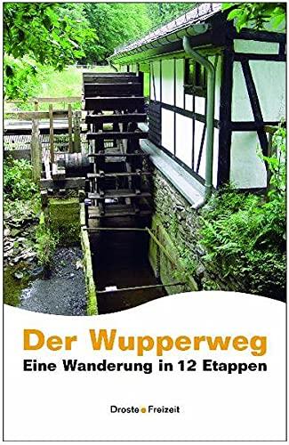 Der Wupperweg : Eine Wanderung in 12 Etappen - Jörg Mortsiefer