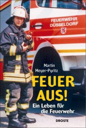 9783770014279: Feuer aus! Ein Leben für die Feuerwehr