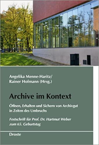 9783770016280: Archive im Kontext: Öffnen, Erhalten und Sichern von Archivgut in Zeiten des Umbruchs. Festschrift für Prof. Dr. Hartmut Weber zum 65. Geburtstag