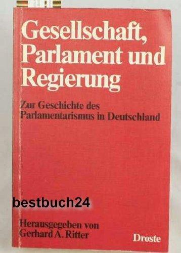 Gesellschaft, Parlament und Regierung: Zur Geschichte des: A. Ritter, Gerhard: