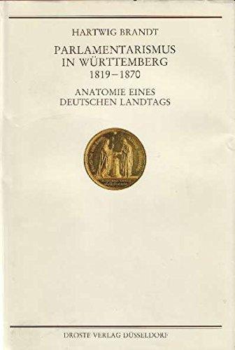 9783770051427: Parlamentarismus in Wurttemberg, 1819-1870: Anatomie eines deutschen Landtags (Handbuch der Geschichte des deutschen Parlamentarismus) (German Edition)
