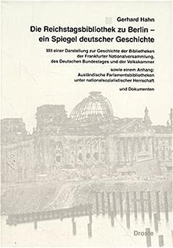 Die Reichstagsbibliothek zu Berlin. Ein Spiegel deutscher Geschichte.Mit einer Darstellung zur ...