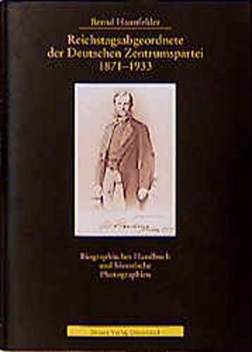 9783770052233: Reichstagsabgeordnete der Deutschen Zentrumspartei 1871 - 1933: Biographisches Handbuch und historische Photographien (Photodokumente zur Geschichte des Parlamentarismus und der politischen Parteien)