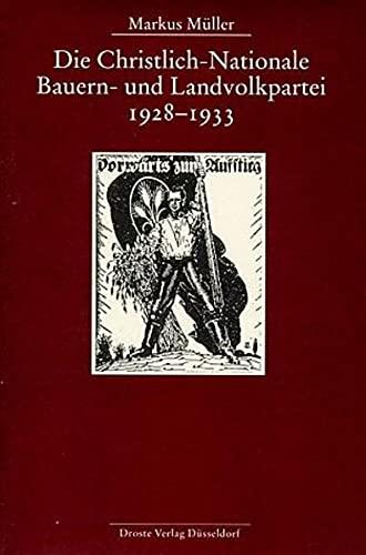 Die Christlich-Nationale Bauern- und Landvolkpartei 1928 - 1933: Markus M�ller