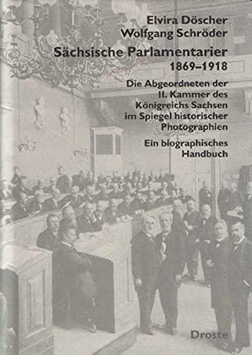 Sächsische Parlamentarier 1869 - 1918. Die Abgeordneten der II. Kammer des Königreichs ...