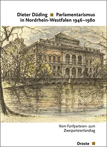 Parlamentarismus in Nordrhein-Westfalen 1946-1980: Dieter Düding