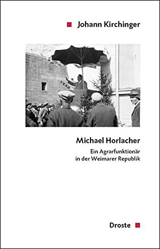 Michael Horlacher Ein Agrarfunktionär in der Weimarer Republik,