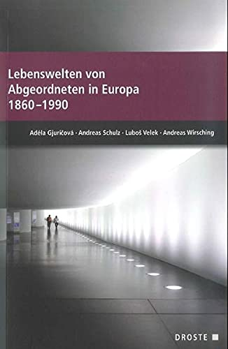 Lebenswelten von Abgeordneten in Europa 1860-1990: Adela Gjuricova, Andreas Schulz, Lubos Velek, ...
