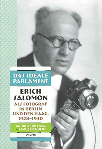 Das ideale Parlament. Erich Salomon als Fotograf in Berlin und Den Haag, 1928-1940: Andreas Biefang