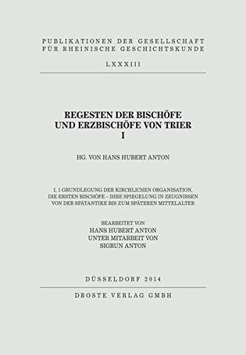 Regesten der Bischöfe und Erzbischöfe von Trier I: I,1 Grundlegung der kirchlichen Organisation, ...
