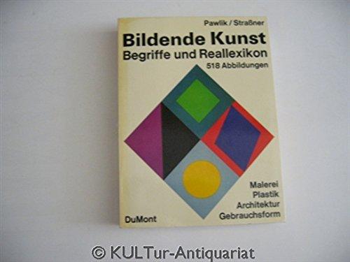 Bildende Kunst.Begriffe und Reallexikon. Malerei Plastik Architektur: n/a