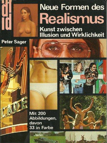 Neue Formen des Realismus. Kunst zwischen Illusion und Wirklichkeit. - Sager, Peter