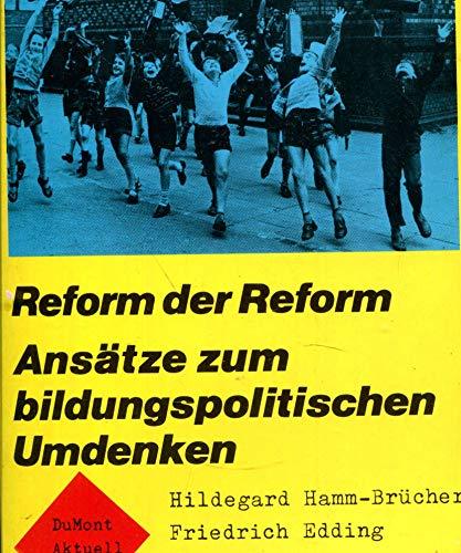 Reform der Reform. Ansätze zum bildungspolitischen Umdenken. - Hamm-Brücher, Hildegard