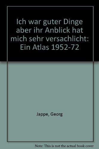 9783770108930: Ich war guter Dinge aber ihr Anblick hat mich sehr versachlicht: Ein Atlas 1952-72