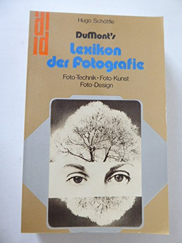 DuMont Lexikon der Fotografie; Fototechnik, Fotokunst, Fotodesign: Schöttle, Hugo (editor)
