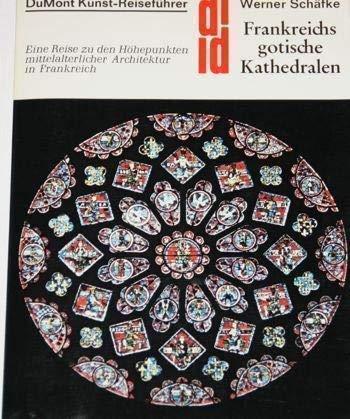 9783770109753: Frankreichs gotische Kathedralen. Eine Reise zu den Höhepunkten mittelalterlicher Architektur in Frankreich