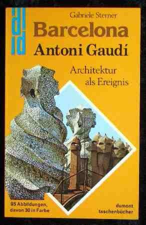 Barcelona: Antoni Gaudí y Cornet - Architektur: Sterner,Gabriele
