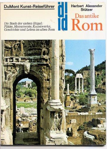 9783770110995: Das antike Rom. Die Stadt der sieben Hügel: Plätze, Monumente und Kunstwerke. Geschichte und Leben im alten Rom