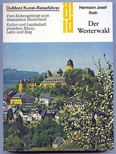 9783770111985: Der Westerwald. Vom Siebengebirge zum Hessischen Hinterland Kultur und Landschaft zwischen Rhein, Lahn und Sieg