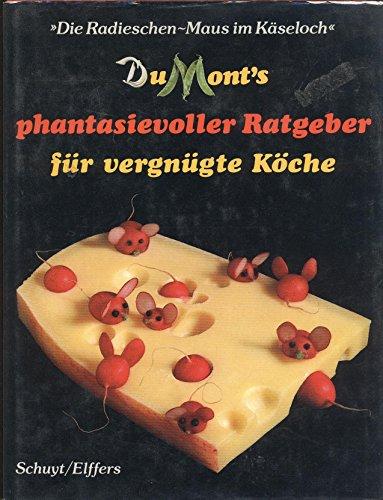 DuMont's phantasievolle Ratgeber für vergnügte Köche. Die Radieschen-Maus im Käseloch