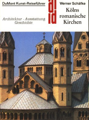 Kolns romanische Kirchen: Architektur, Ausstattung, Geschichte (Kunst-Reisefuhrer: Schafke, Werner