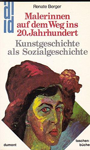 Malerinnen auf dem Weg ins 20. Jahrhundert Kunstgeschichte als Sozialgeschichte - Berger, Renate