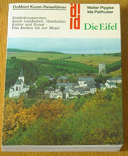 Die Eifel. Entdeckungsreisen durch Landschaft, Geschichte, Kultur: Pippke, Walter/Leinberger, Ida.