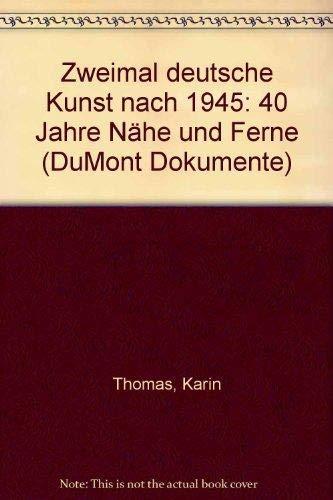 9783770115723: Zweimal deutsche Kunst nach 1945: 40 Jahre Nähe und Ferne (DuMont Dokumente)