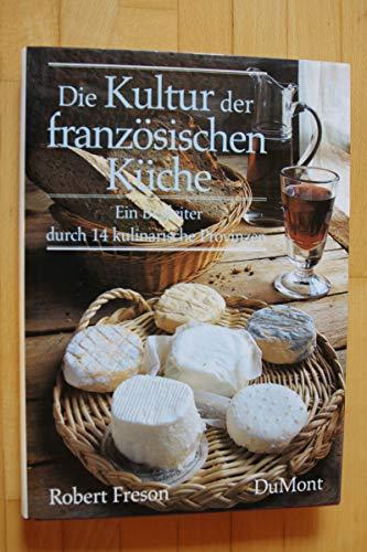 9783770115761: Die Kultur der französischen Küche. Ein Begleiter durch 14 kulinarische Provincen