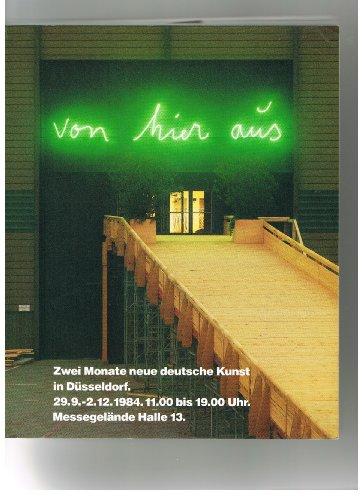 9783770116508: Von hier aus: [zwei Monate neue deutsche Kunst in Düsseldorf, 29.9.-2.12.1984, Messegelände]