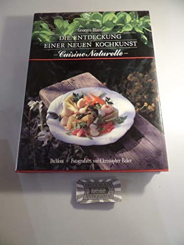 Die Entdeckung einer neuen Kochkunst. Cuisine naturelle.: BLANC, Georges; Christopher Baker: