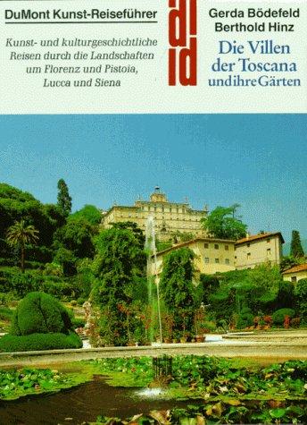 9783770122752: Die Villen der Toscana und ihre Gärten. Kunst- und kulturgeschichtliche Reisen durch die Landschaften um Florenz und Pistoia, Lucca und Siena
