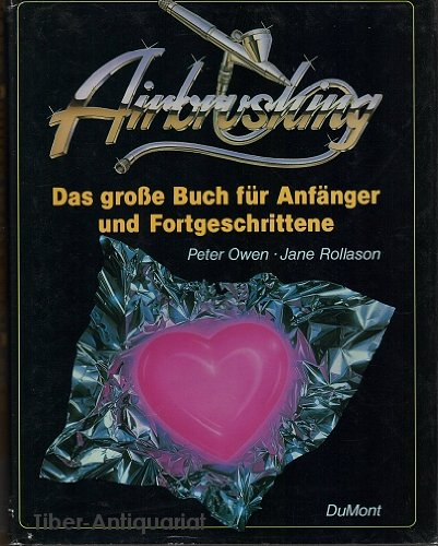 9783770122783: Airbrushing - Das grosse Buch für Anfänger und Fortgeschrittene. Mit vielen professionellen Lehrbeispielen und meisterhaften Illustrationen