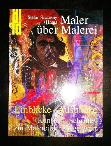 9783770123308: Maler über Malerei. Einblicke - Ausblicke. Künstler-Schriften zur Malerei der Gegenwart