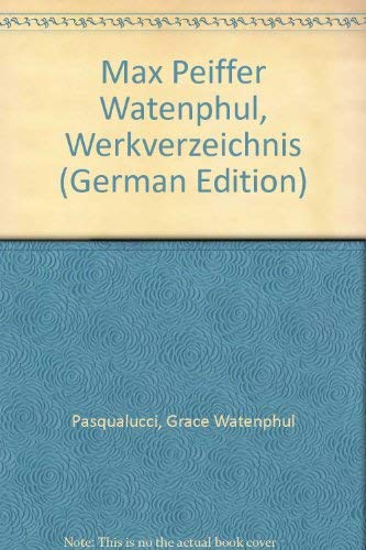 Max Pfeiffer Watenphul Werkverzeichnis / Gemälde, Aquarelle: Degenhart, Bernhard, Grace ...