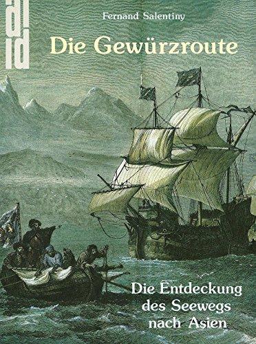 9783770127436: Die Gewürzroute. Entdeckung des Seewegs nach Asien. Portugals Aufstieg zur ersten europäischen See- und Handelsmacht