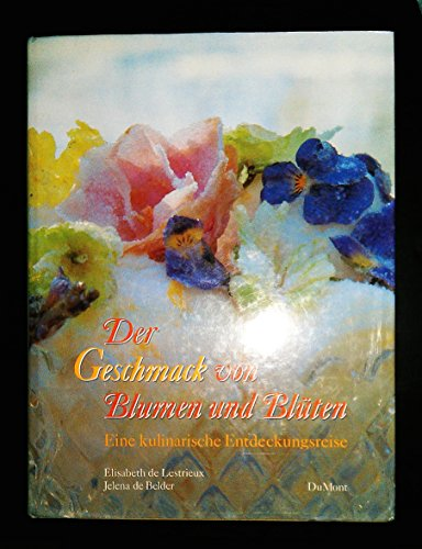 9783770129720: Der Geschmack von Blumen und Blüten. Eine kulinarische Entdeckungsreise by El...