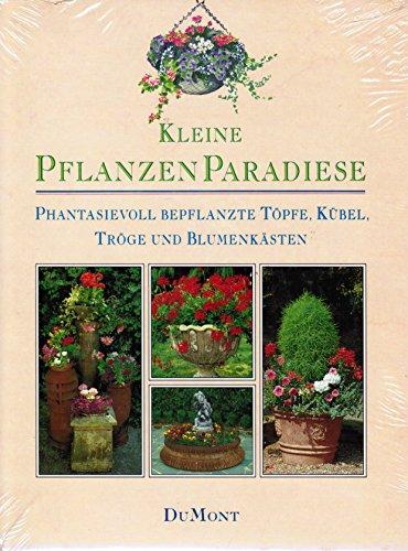 9783770130573: Kleine Pflanzenparadiese. Phantasievoll bepflanzte Töpfe, Kübel, Tröge und Blumenkästen