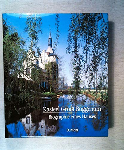 Kasteel Groot Buggenum. Biographie eines Hauses / Biography of a Manor House (deutsch und englisc...