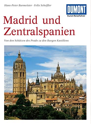 DuMont Kunst-Reiseführer Madrid und Zentralspanien : Von den Schätzen des Prado zu den Burgen Kastiliens - Felix Scheffler