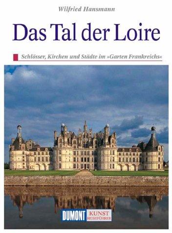 9783770135554: Das Tal der Loire. Kunst - Reiseführer. Schlösser, Kirchen und Städte im 'Garten Frankreichs'.