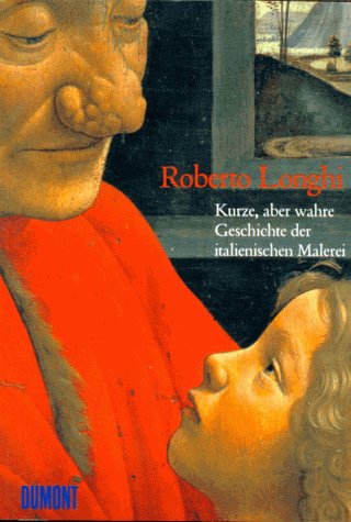 Kurze, aber wahre Geschichte der italienischen Malerei: Roberto Longhi