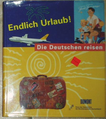 9783770139163: Endlich Urlaub - Die Deutschen reisen. Ein Begleitbuch zur Ausstellung des Hauses der Geschichte in Bonn vom 6. Juni bis zum 13. Oktober 1996